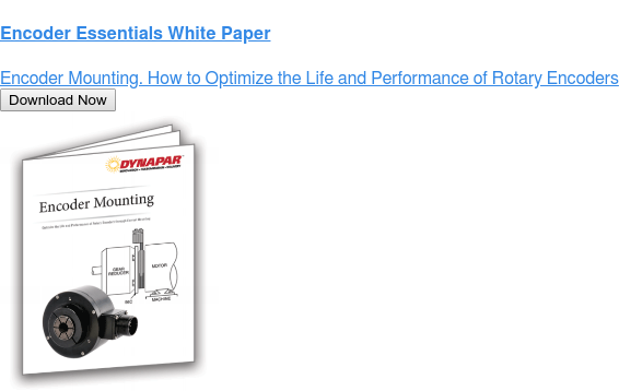 Encoder Essentials White Paper  Encoder Mounting. How to Optimize the Life and Performance of Rotary Encoders Download Now