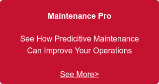 Maintenance Pro  See How Predicitive Maintenance  Can Improve Your Operations    See More>